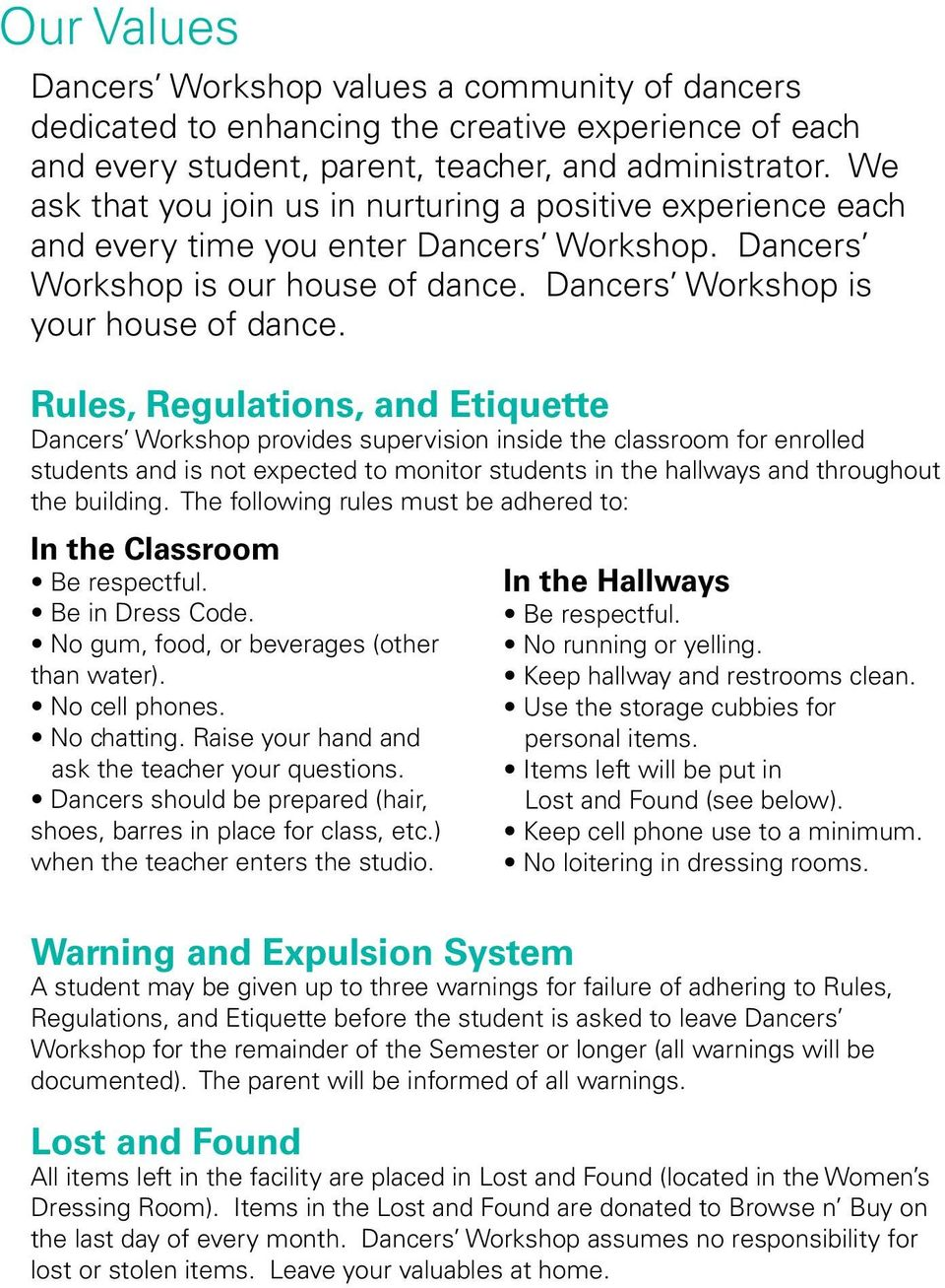 Rules, Regulations, and Etiquette Dancers Workshop provides supervision inside the classroom for enrolled students and is not expected to monitor students in the hallways and throughout the building.