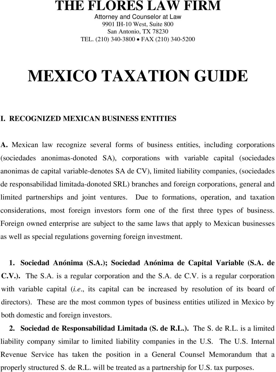 Mexican law recognize several forms of business entities, including corporations (sociedades anonimas-donoted SA), corporations with variable capital (sociedades anonimas de capital variable-denotes