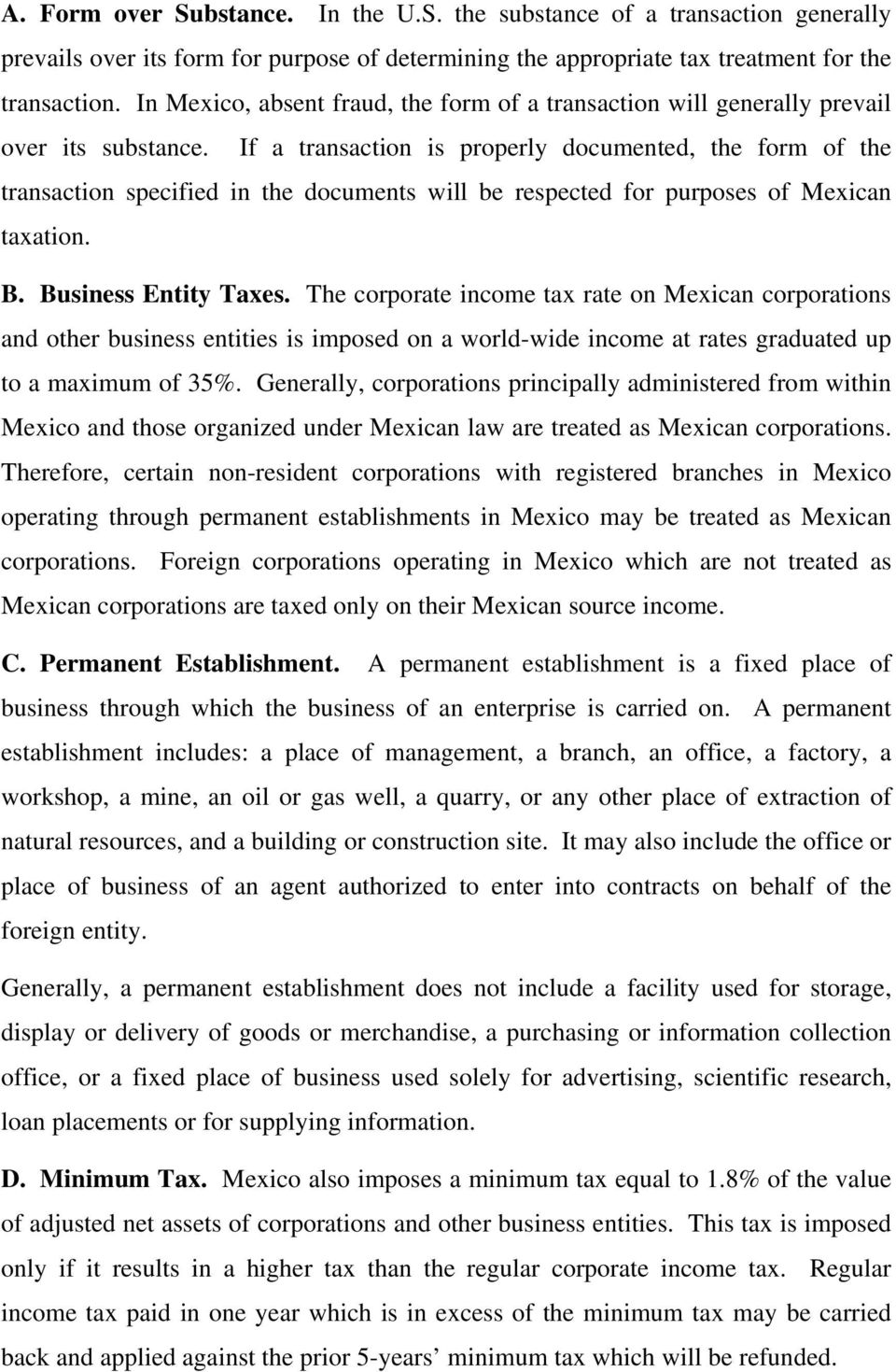 If a transaction is properly documented, the form of the transaction specified in the documents will be respected for purposes of Mexican taxation. B. Business Entity Taxes.