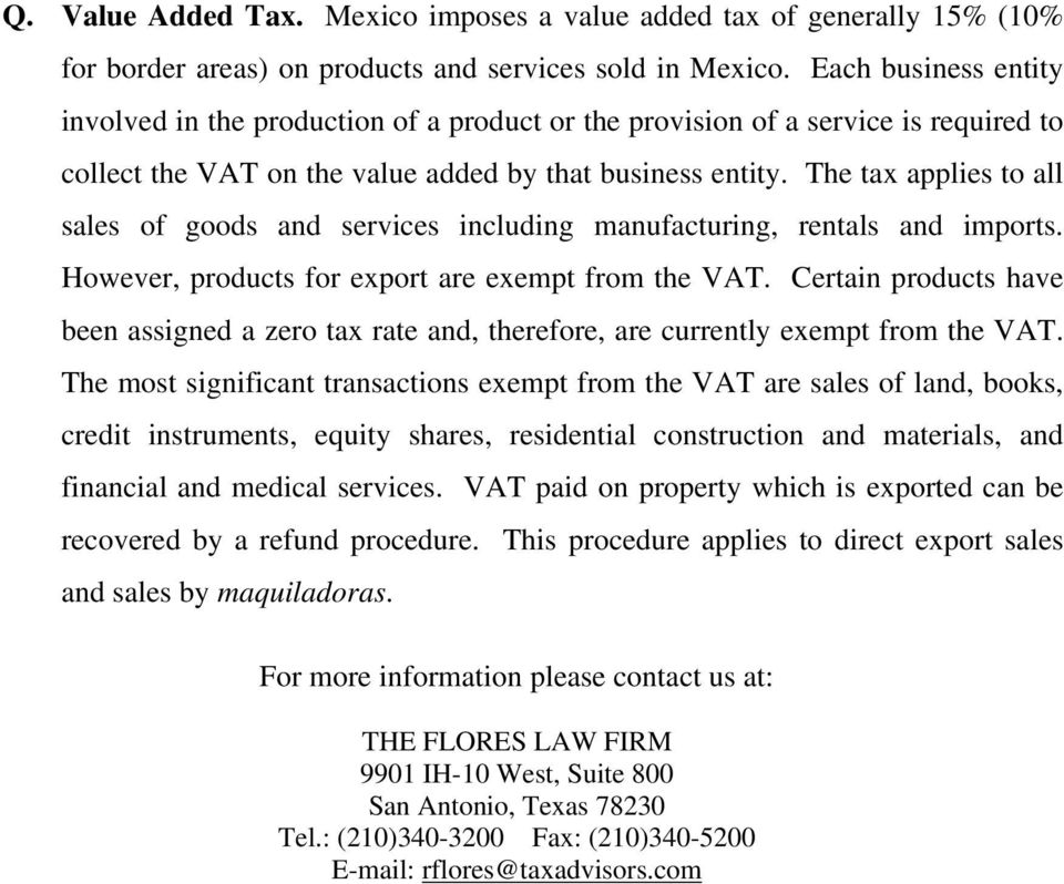 The tax applies to all sales of goods and services including manufacturing, rentals and imports. However, products for export are exempt from the VAT.