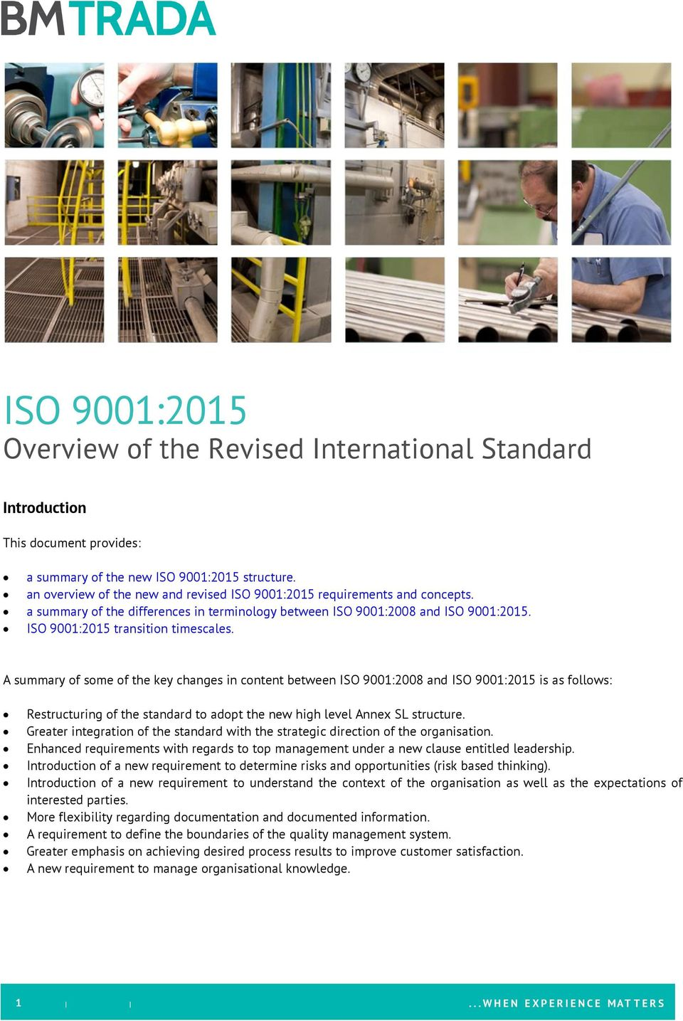 A summary of some of the key changes in content between ISO 9001:2008 and ISO 9001:2015 is as follows: Restructuring of the standard to adopt the new high level Annex SL structure.