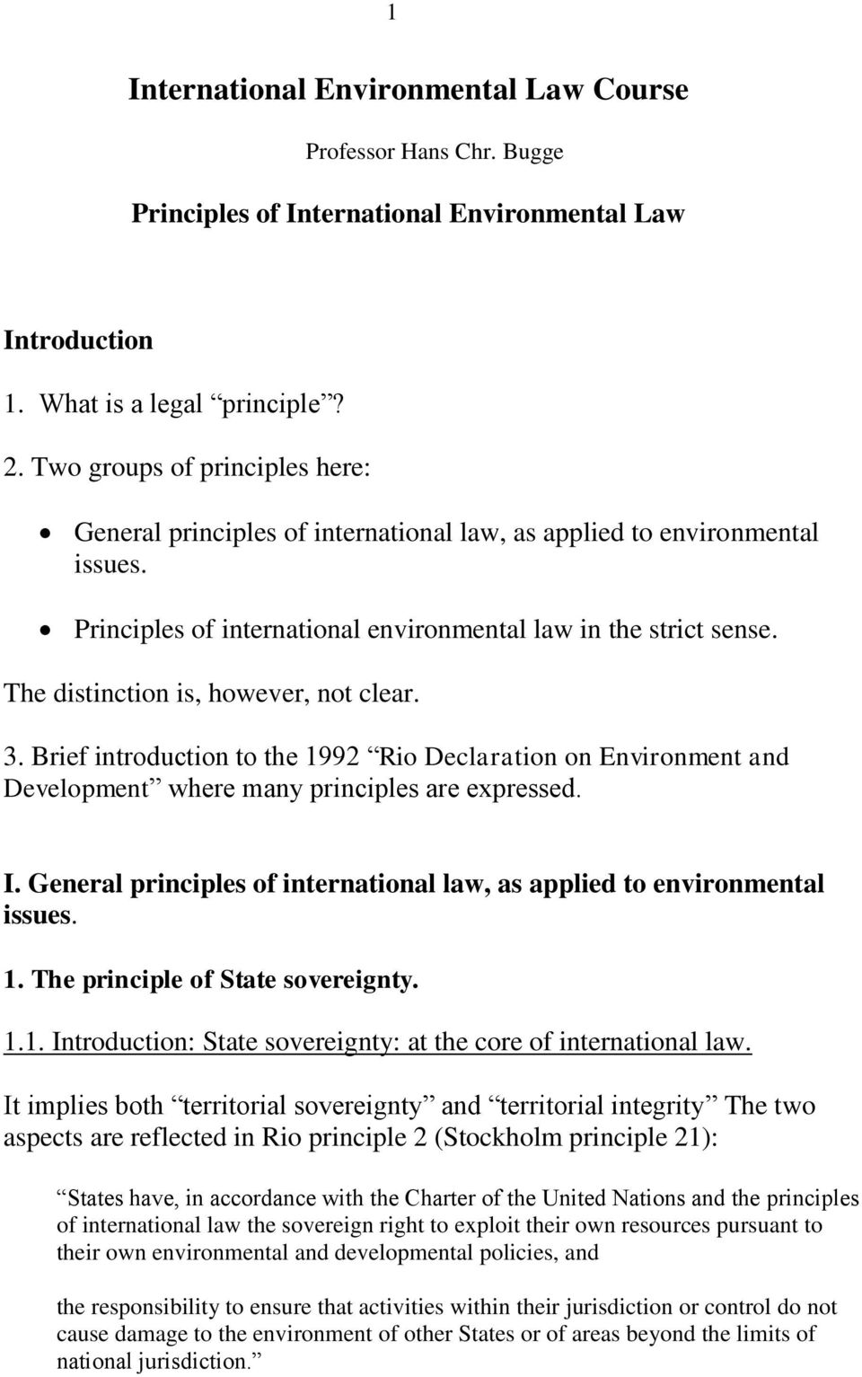The distinction is, however, not clear. 3. Brief introduction to the 1992 Rio Declaration on Environment and Development where many principles are expressed. I.