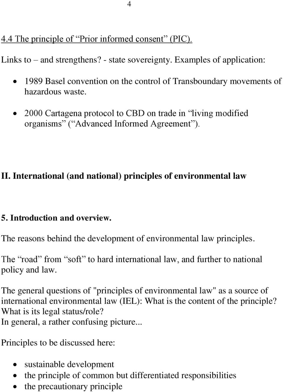 2000 Cartagena protocol to CBD on trade in living modified organisms ( Advanced Informed Agreement ). II. International (and national) principles of environmental law 5. Introduction and overview.