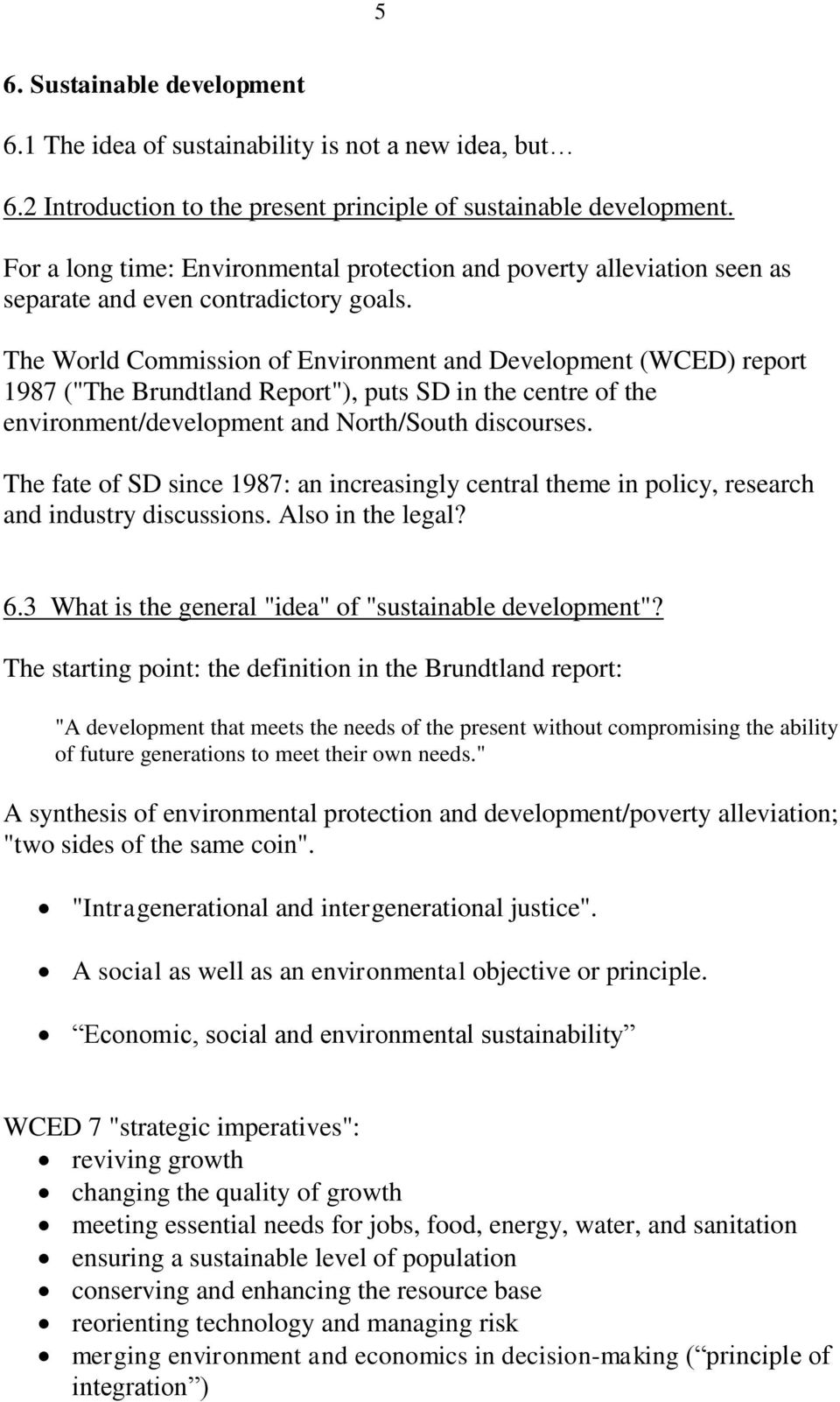 "The World Commission of Environment and Development (WCED) report 1987 (""The Brundtland Report""), puts SD in the centre of the environment/development and North/South discourses."