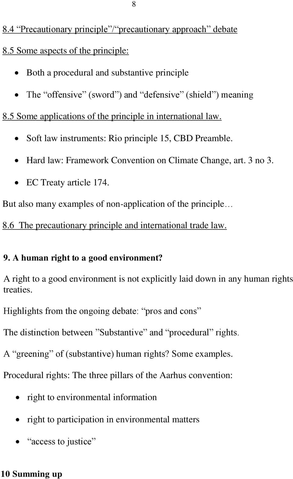 But also many examples of non-application of the principle 8.6 The precautionary principle and international trade law. 9. A human right to a good environment?