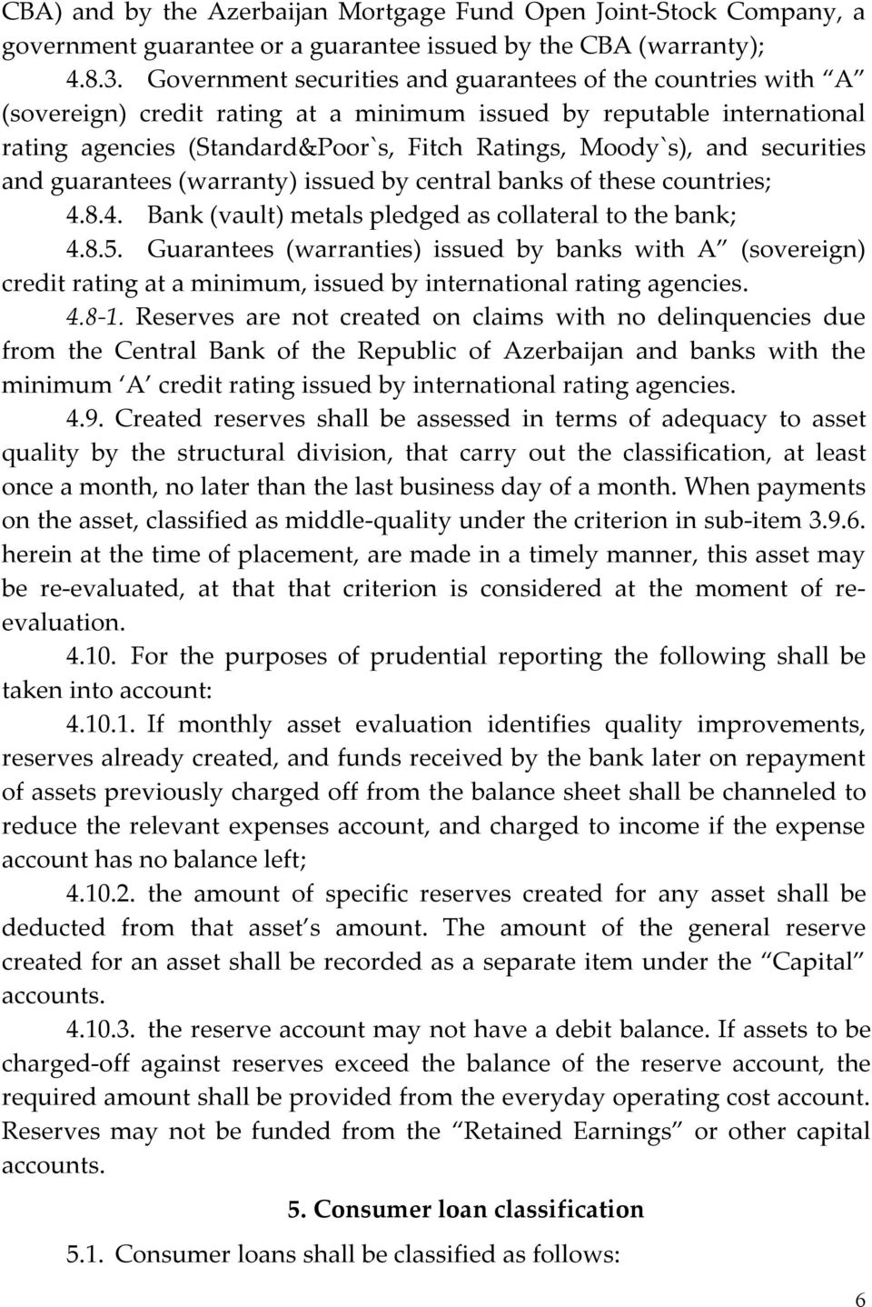 securities and guarantees (warranty) issued by central banks of these countries; 4.8.4. Bank (vault) metals pledged as collateral to the bank; 4.8.5.