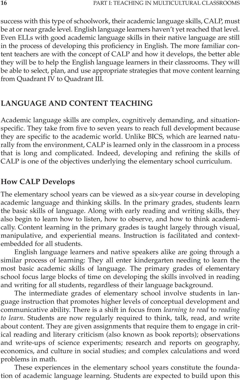 The more familiar content teachers are with the concept of CALP and how it develops, the better able they will be to help the English language learners in their classrooms.