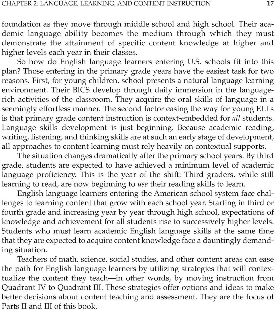 So how do English language learners entering U.S. schools fit into this plan? Those entering in the primary grade years have the easiest task for two reasons.