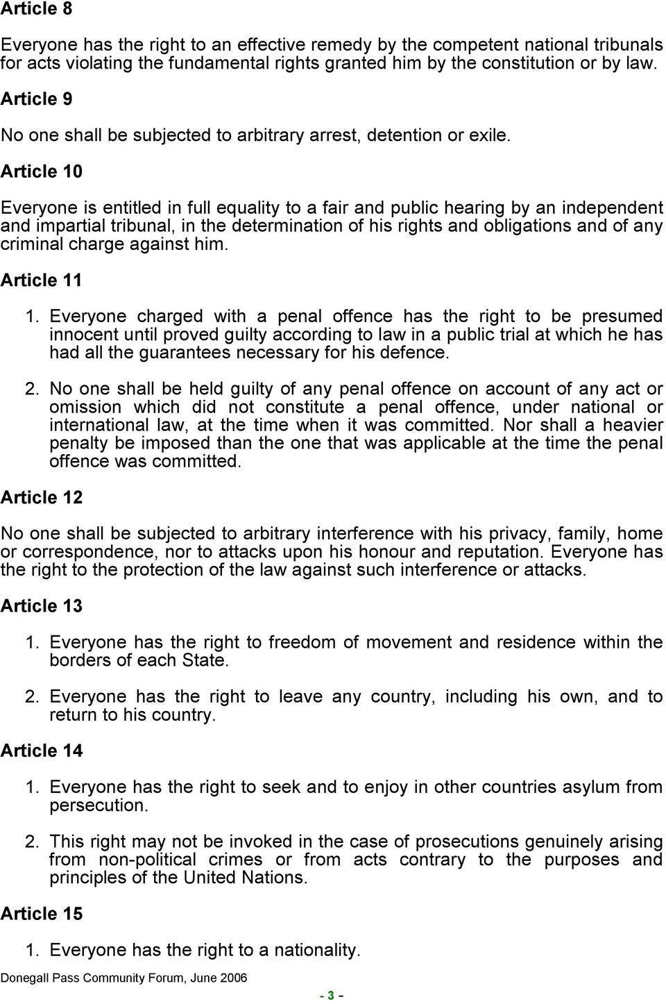 Article 10 Everyone is entitled in full equality to a fair and public hearing by an independent and impartial tribunal, in the determination of his rights and obligations and of any criminal charge