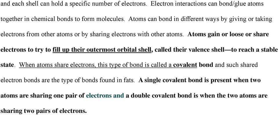 Atoms gain or loose or share electrons to try to fill up their outermost orbital shell, called their valence shell to reach a stable state.