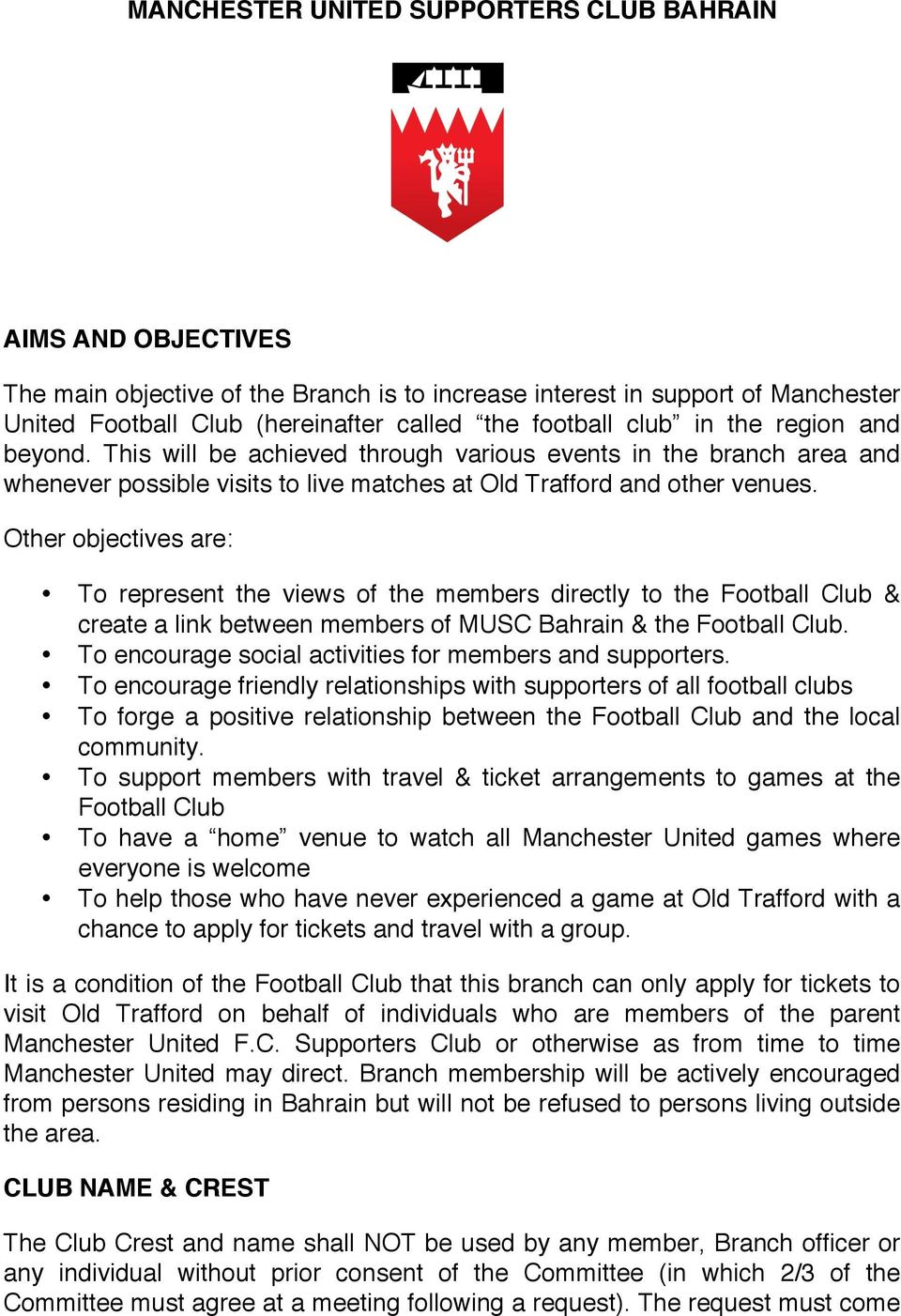 Other objectives are: To represent the views of the members directly to the Football Club & create a link between members of MUSC Bahrain & the Football Club.