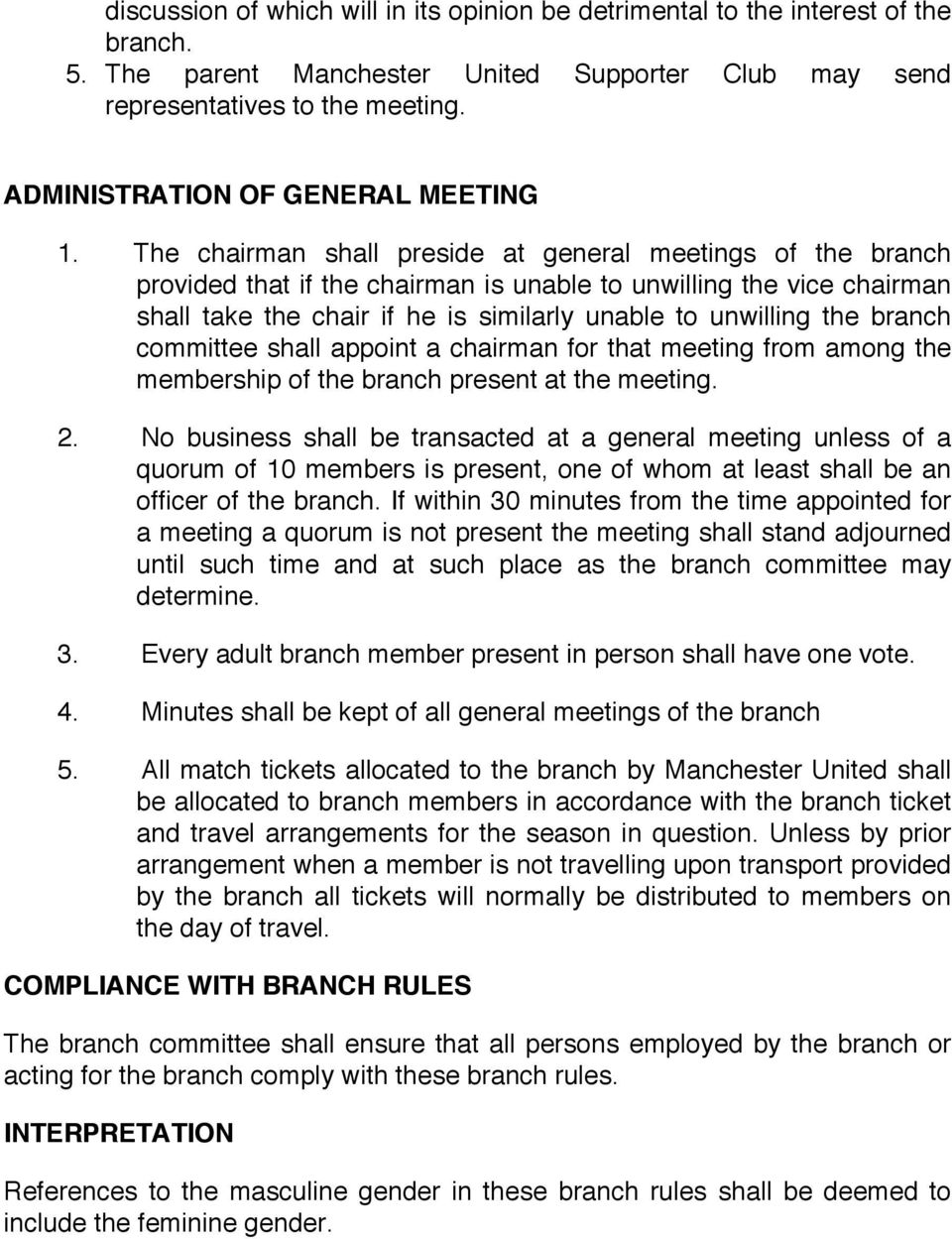 The chairman shall preside at general meetings of the branch provided that if the chairman is unable to unwilling the vice chairman shall take the chair if he is similarly unable to unwilling the