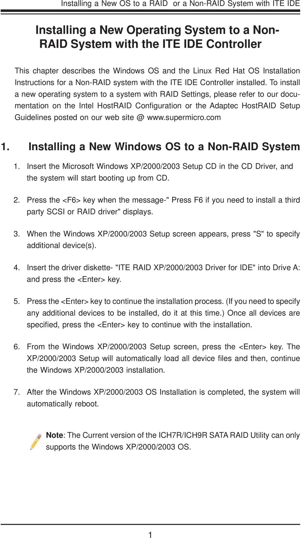 To install a new operating system to a system with RAID Settings, please refer to our documentation on the Intel HostRAID Confi guration or the Adaptec HostRAID Setup Guidelines posted on our web