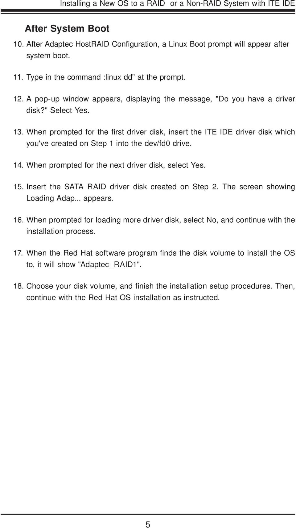 1 When prompted for the fi rst driver disk, insert the ITE IDE driver disk which you've created on Step 1 into the dev/fd0 drive. 1 When prompted for the next driver disk, select Yes.