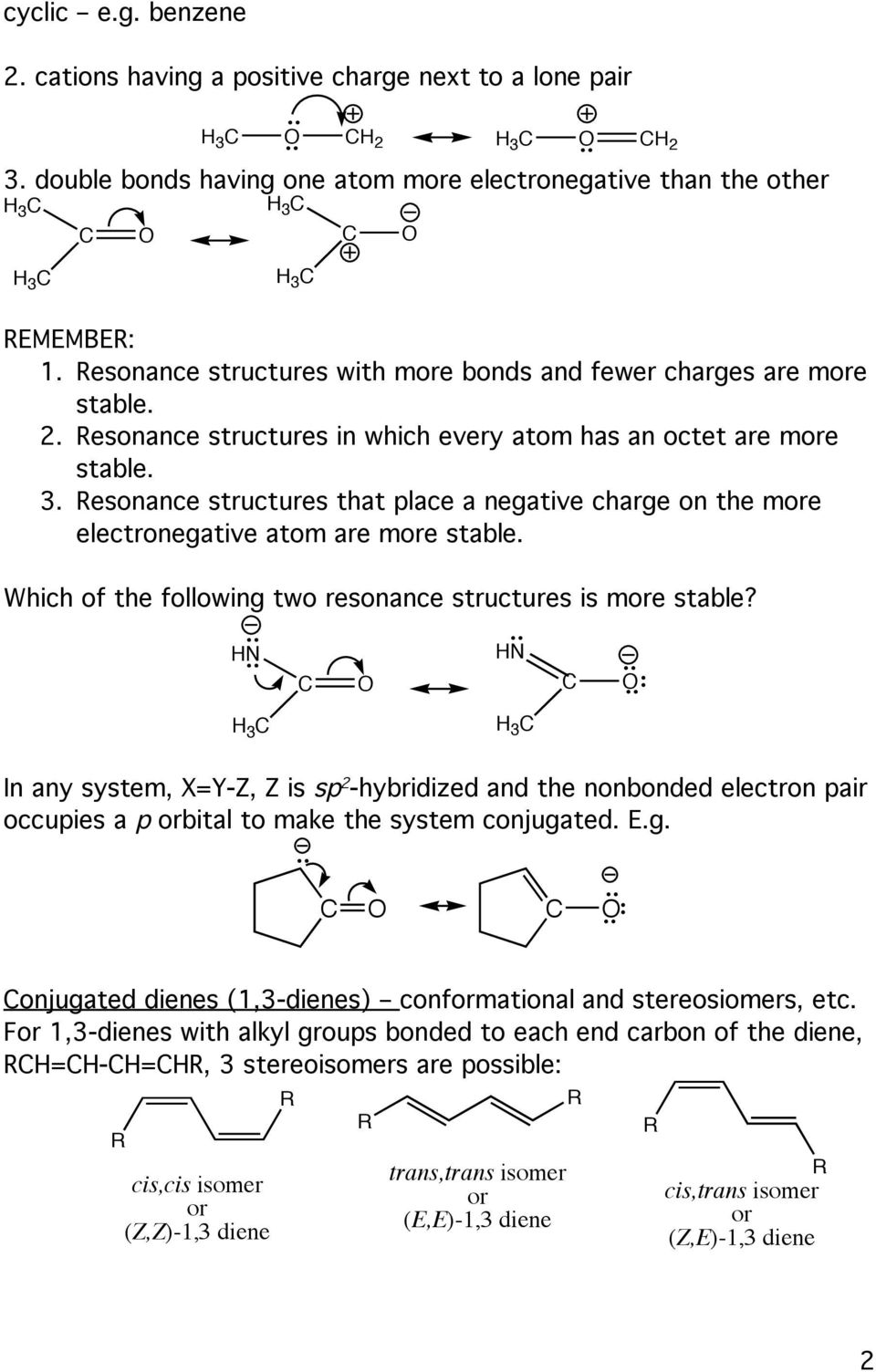 esonance structures that place a negative charge on the more electronegative atom are more stable. Which of the following two resonance structures is more stable?