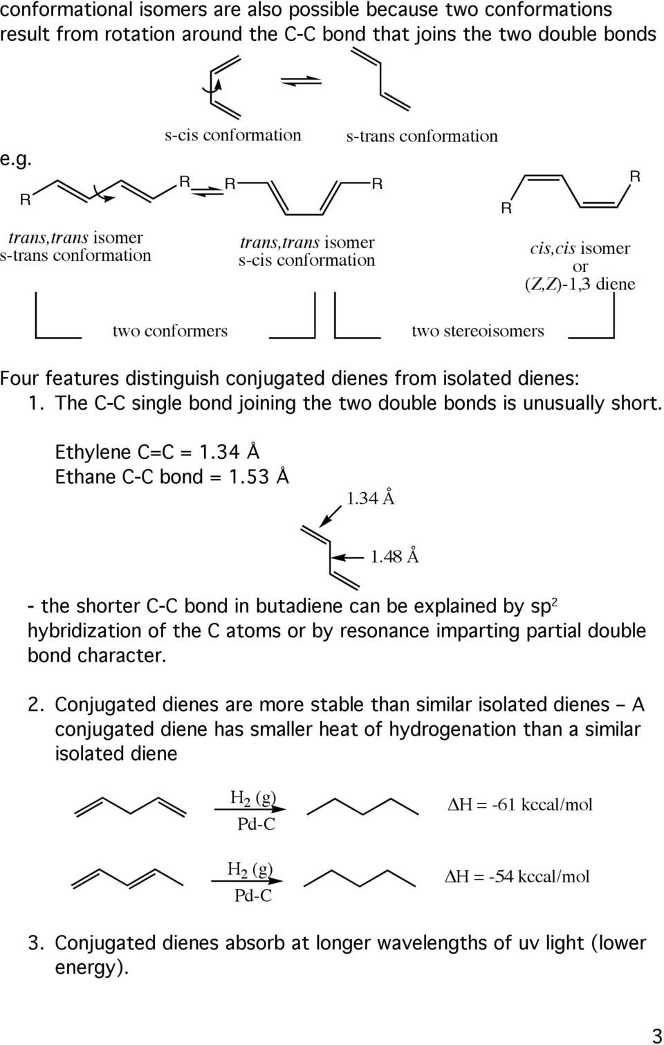 distinguish conjugated dienes from isolated dienes 1. The C-C single bond joining the two double bonds is unusually short. Ethylene C=C = 1.34 Å Ethane C-C bond = 1.53 Å 1.34 Å 1.