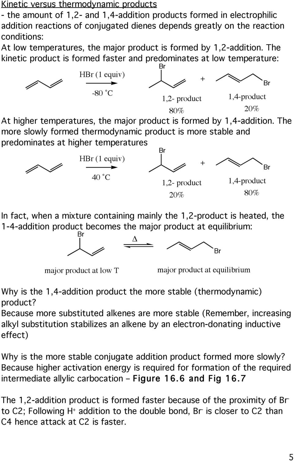 The kinetic product is formed faster and predominates at low temperature (1 equiv) -80 C 1,2- product 1,4-product 80% 20% At higher temperatures, the major product is formed by 1,4-addition.