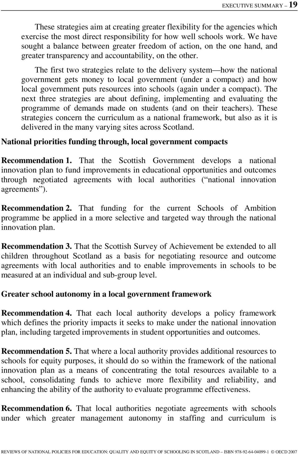 The first two strategies relate to the delivery system how the national government gets money to local government (under a compact) and how local government puts resources into schools (again under a