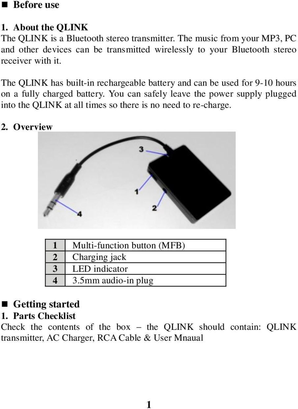 The QLINK has built-in rechargeable battery and can be used for 9-10 hours on a fully charged battery.