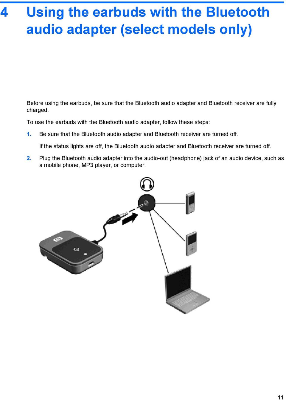 Be sure that the Bluetooth audio adapter and Bluetooth receiver are turned off.