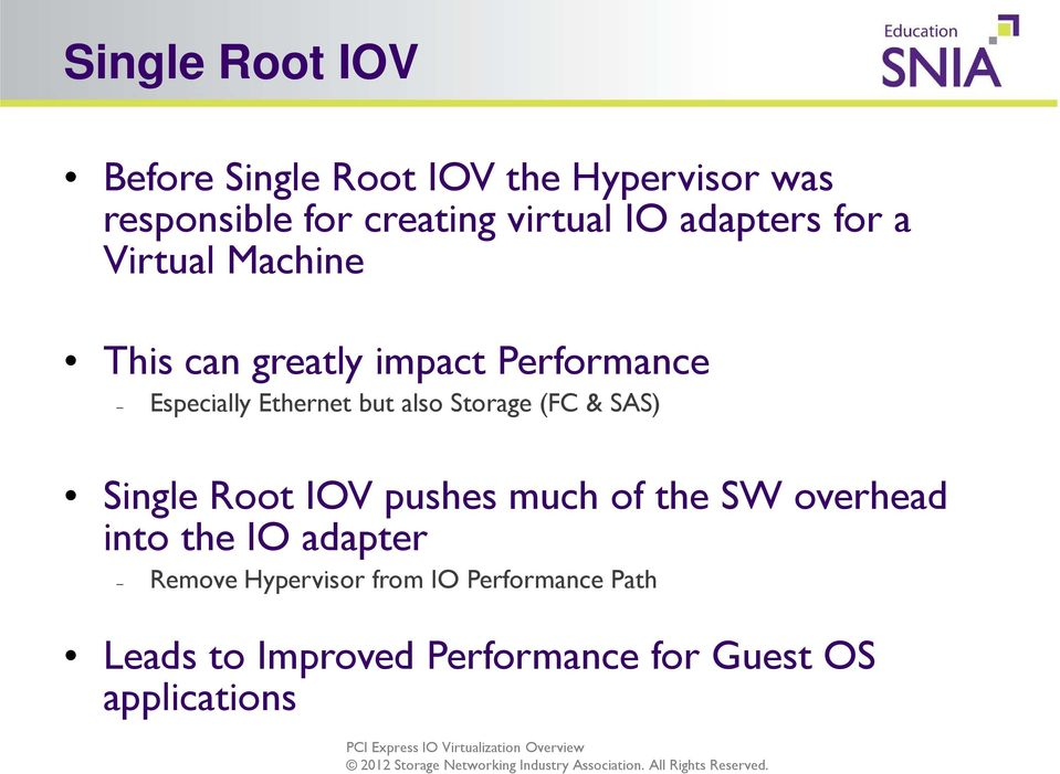 also Storage (FC & SAS) Single Root IOV pushes much of the SW overhead into the IO adapter