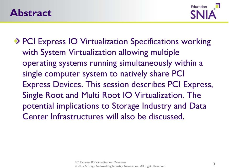 PCI Express Devices. This session describes PCI Express, Single Root and Multi Root IO Virtualization.