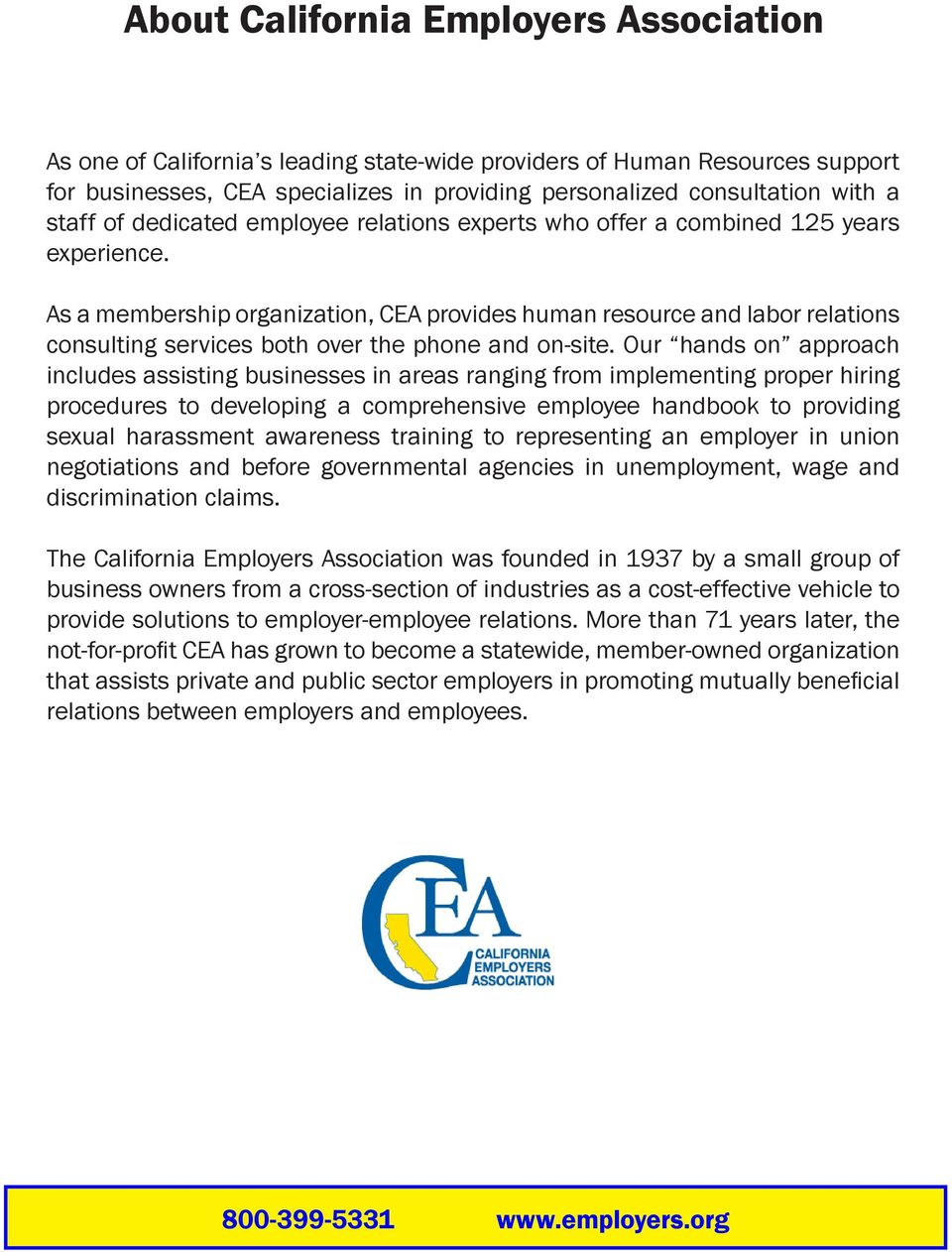 As a membership organization, CEA provides human resource and labor relations consulting services both over the phone and on-site.