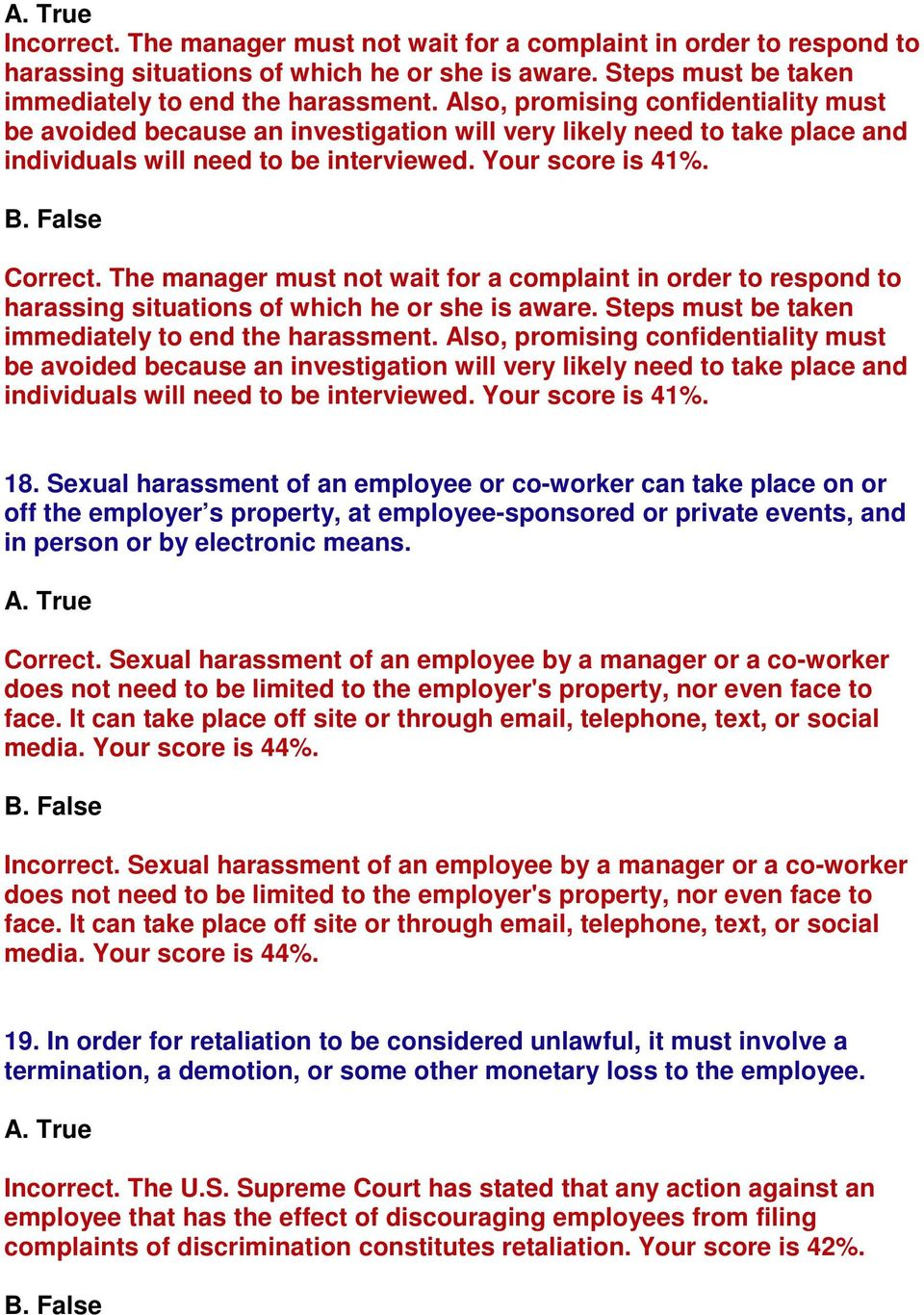 The manager must not wait for a complaint in order to respond to harassing situations of which he or she is aware. Steps must be taken immediately to end the harassment.