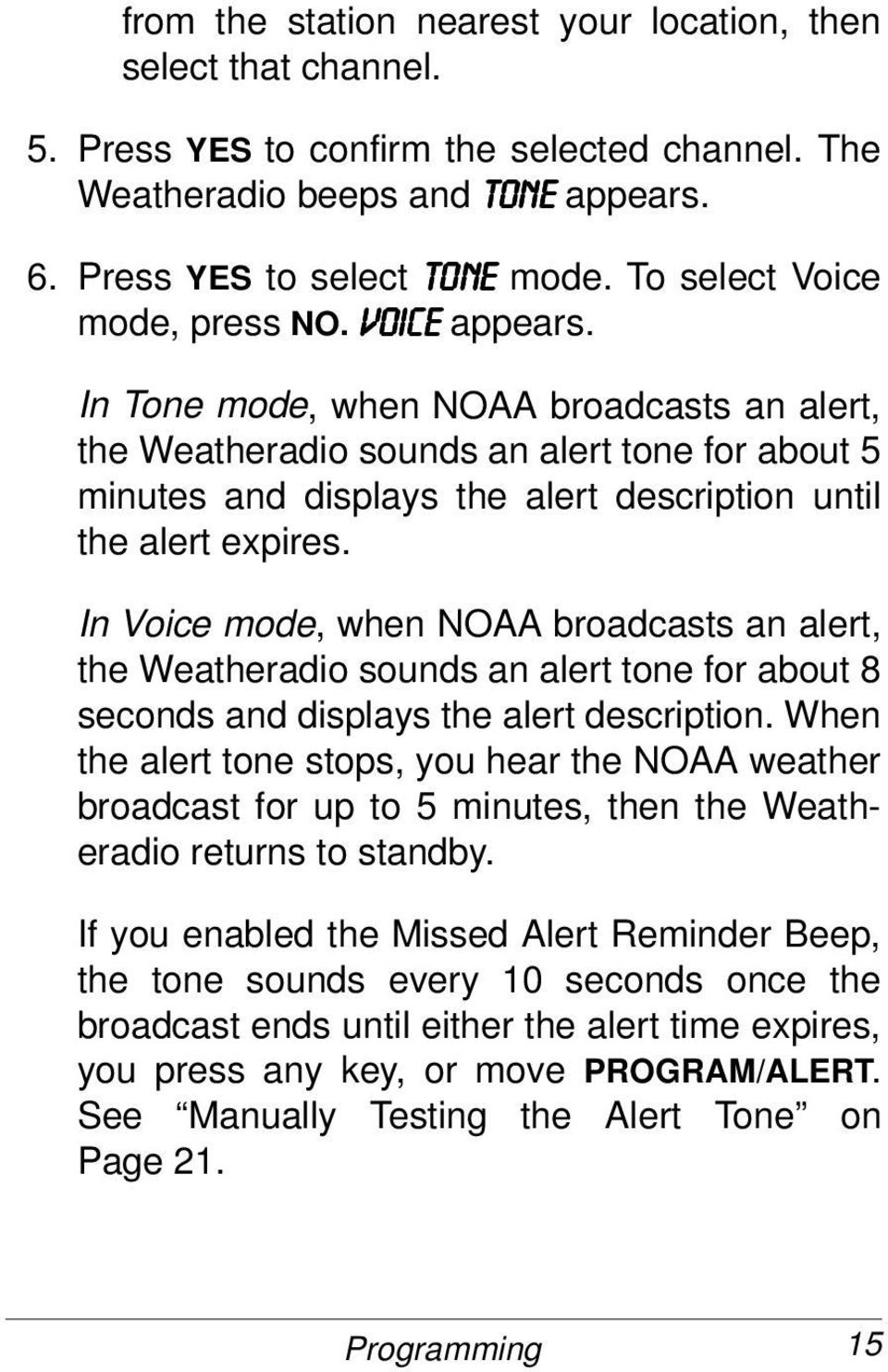 In Tone mode, when NOAA broadcasts an alert, the Weatheradio sounds an alert tone for about 5 minutes and displays the alert description until the alert expires.