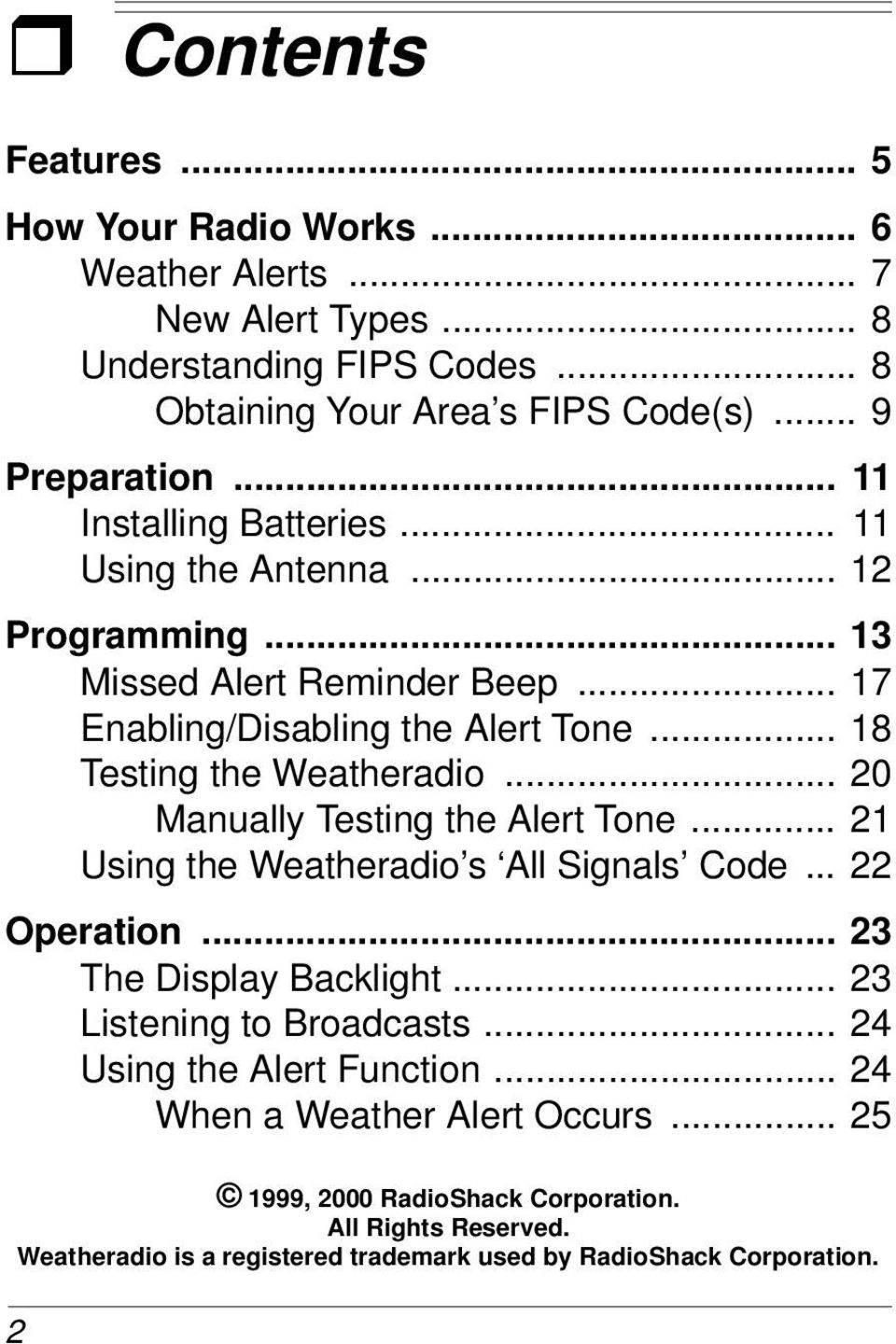 .. 20 Manually Testing the Alert Tone... 21 Using the Weatheradio s All Signals Code... 22 Operation... 23 The Display Backlight... 23 Listening to Broadcasts.