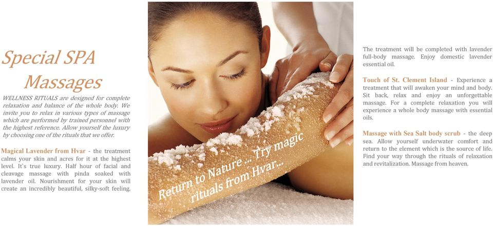 Magical Lavender from Hvar - the treatment calms your skin and acres for it at the highest level. It`s true luxury. Half hour of facial and cleavage massage with pinda soaked with lavender oil.