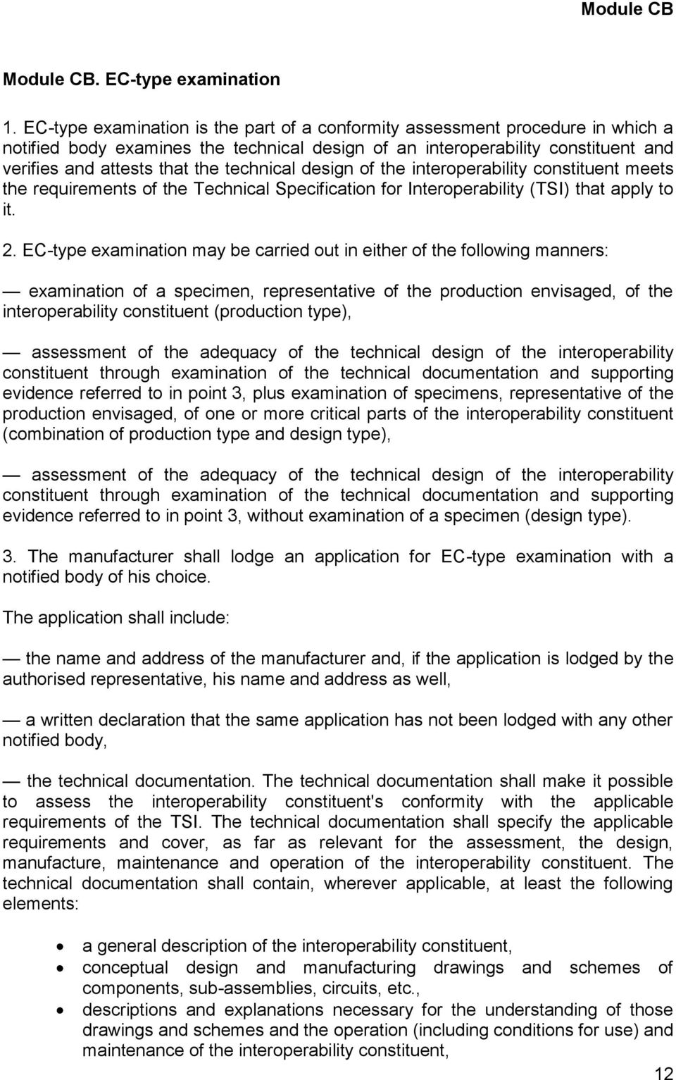 technical design of the interoperability constituent meets the requirements of the Technical Specification for Interoperability (TSI) that apply to it. 2.