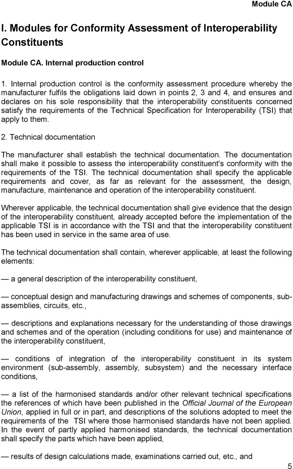 that the interoperability constituents concerned satisfy the requirements of the Technical Specification for Interoperability (TSI) that apply to them. 2.