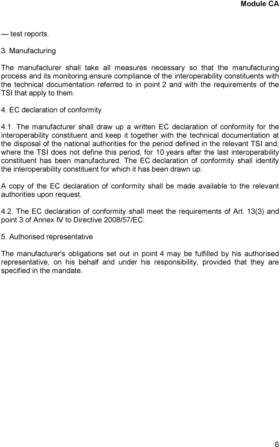 documentation referred to in point 2 and with the requirements of the TSI that apply to them. 4. EC declaration of conformity 4.1.