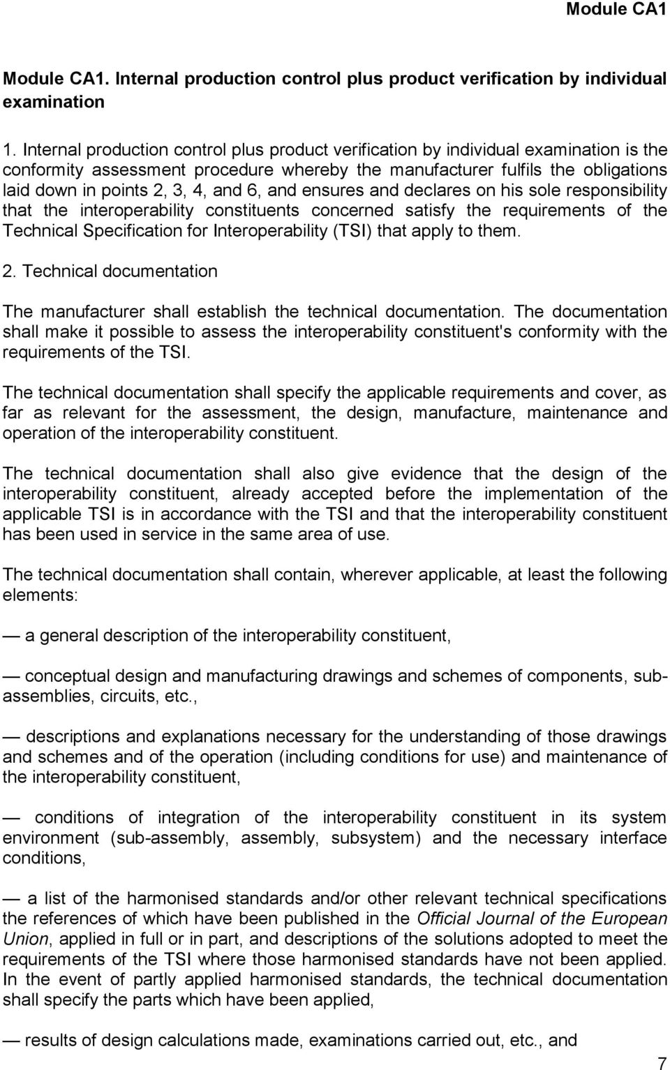 and 6, and ensures and declares on his sole responsibility that the interoperability constituents concerned satisfy the requirements of the Technical Specification for Interoperability (TSI) that