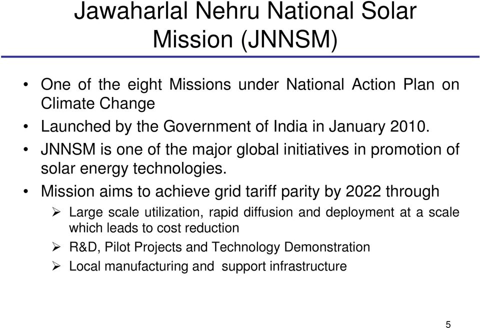 JNNSM is one of the major global initiatives in promotion of solar energy technologies.