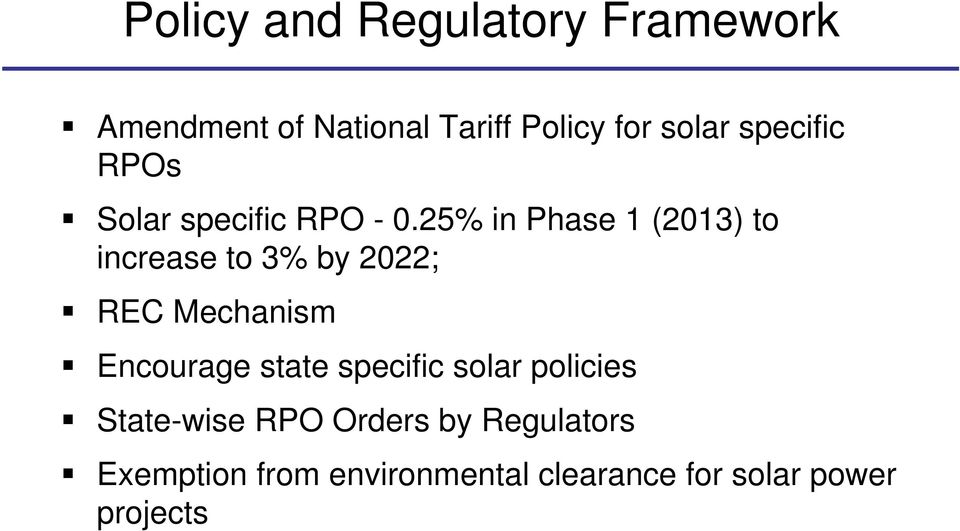 25% in Phase 1 (2013) to increase to 3% by 2022; REC Mechanism Encourage state