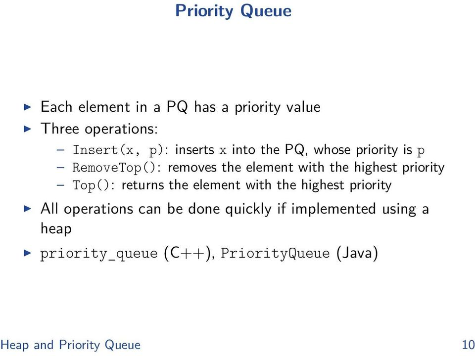priority Top(): returns the element with the highest priority All operations can be done