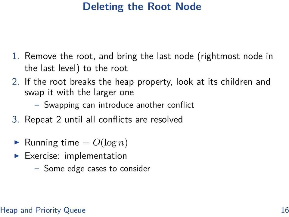 If the root breaks the heap property, look at its children and swap it with the larger one