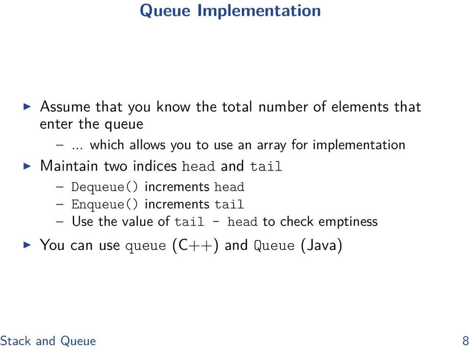 .. which allows you to use an array for implementation Maintain two indices head and