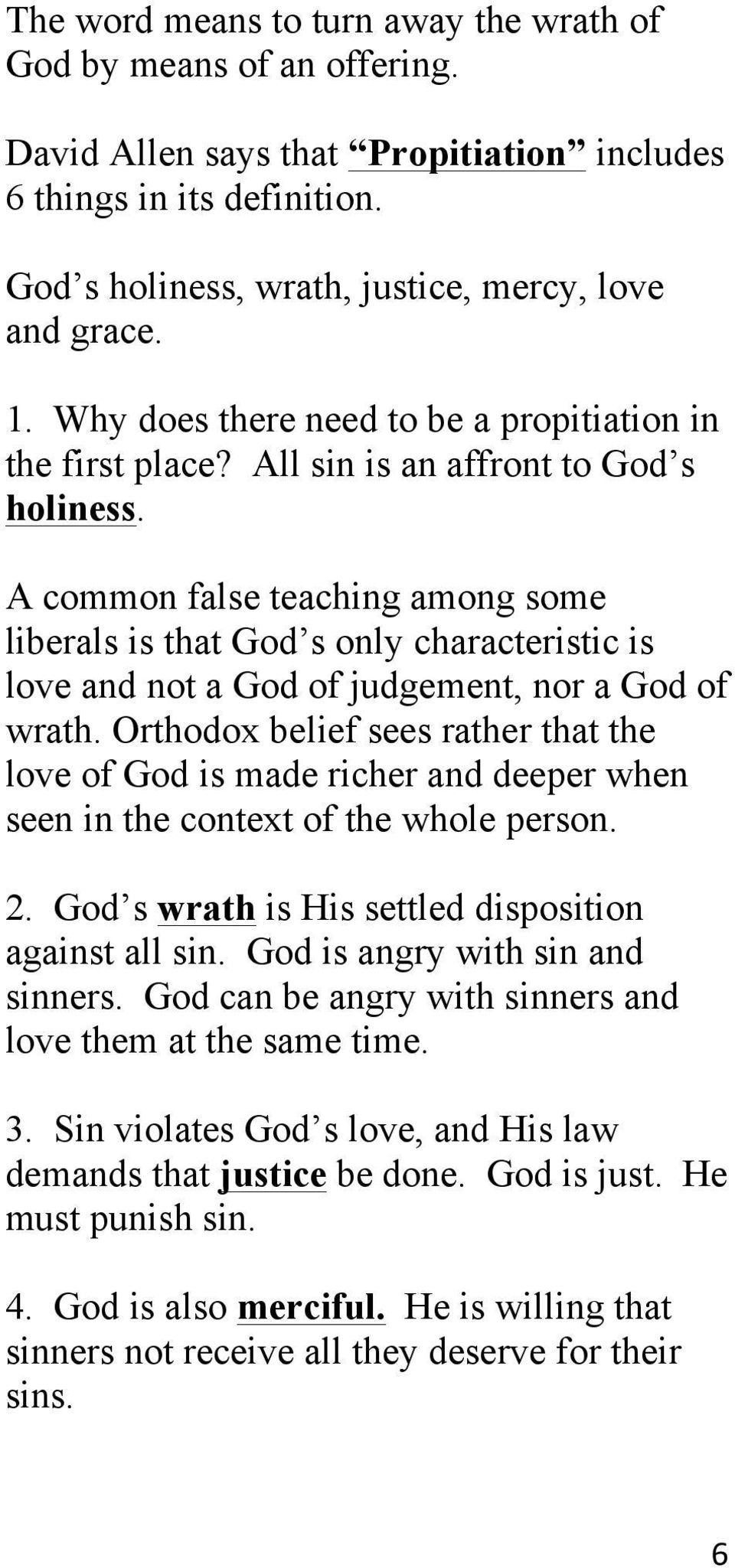 A common false teaching among some liberals is that God s only characteristic is love and not a God of judgement, nor a God of wrath.