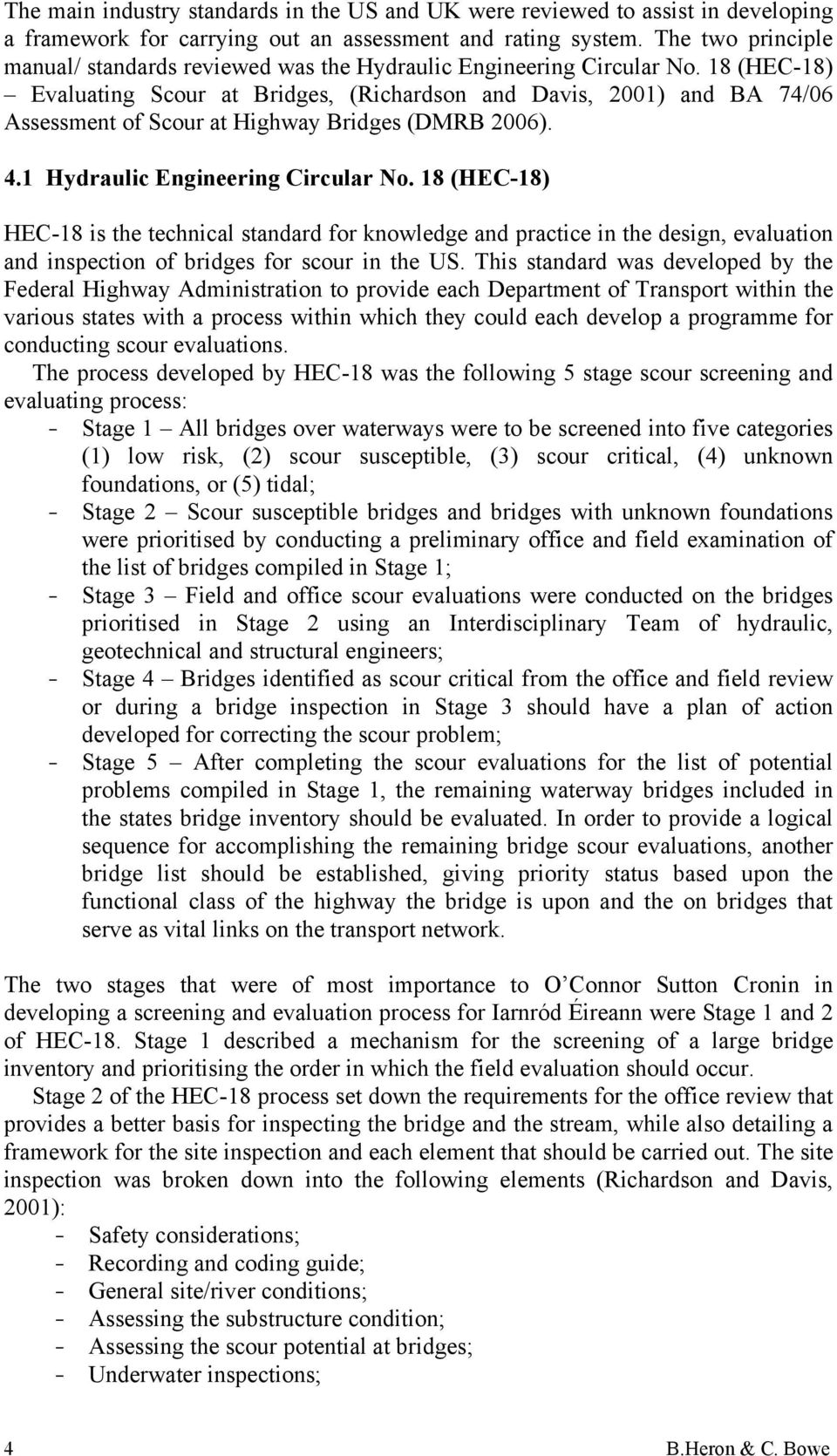 18 (HEC-18) Evaluating Scour at Bridges, (Richardson and Davis, 2001) and BA 74/06 Assessment of Scour at Highway Bridges (DMRB 2006). 4.1 Hydraulic Engineering Circular No.