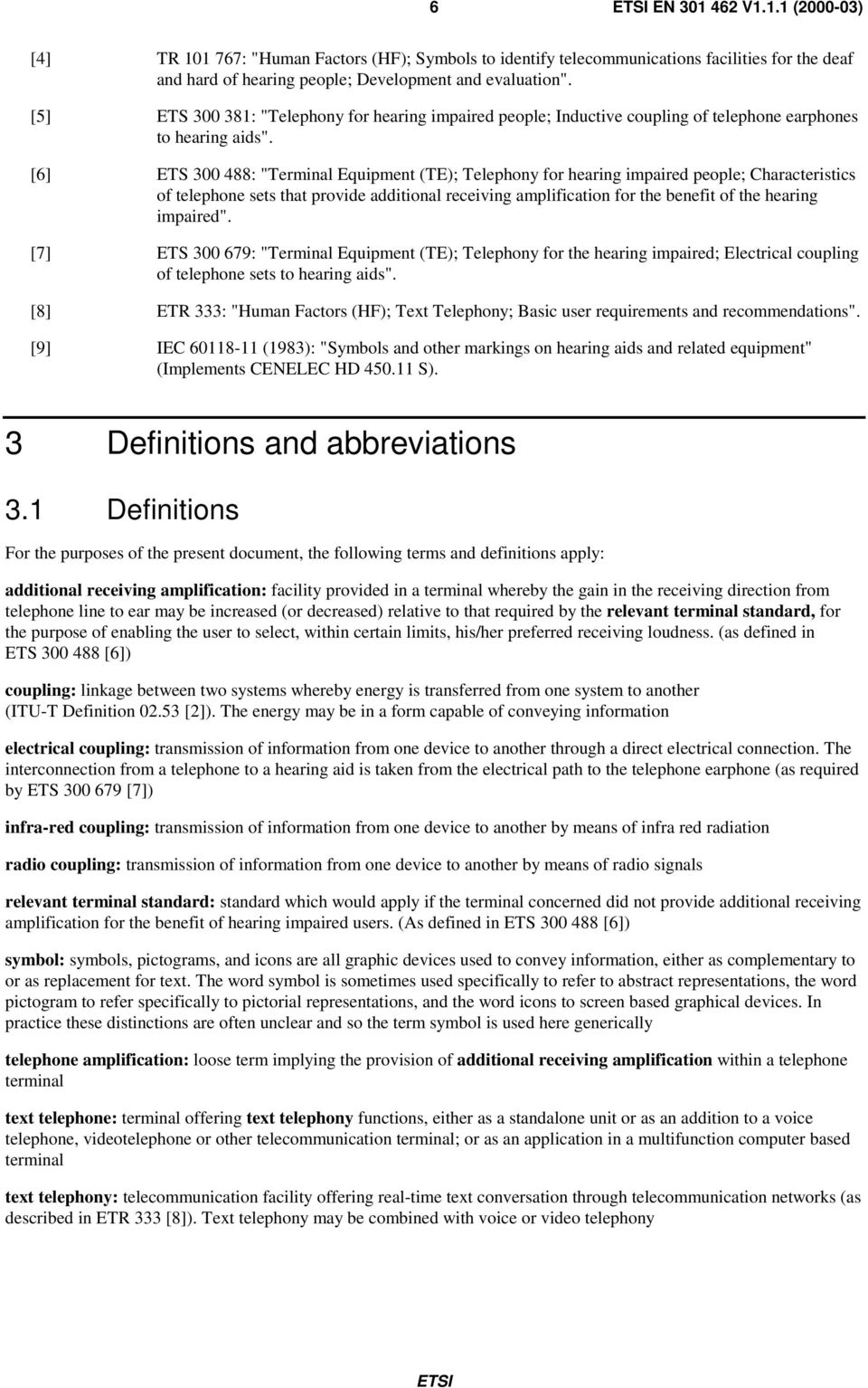 "[6] ETS 300 488: ""Terminal Equipment (TE); Telephony for hearing impaired people; Characteristics of telephone sets that provide additional receiving amplification for the benefit of the hearing"