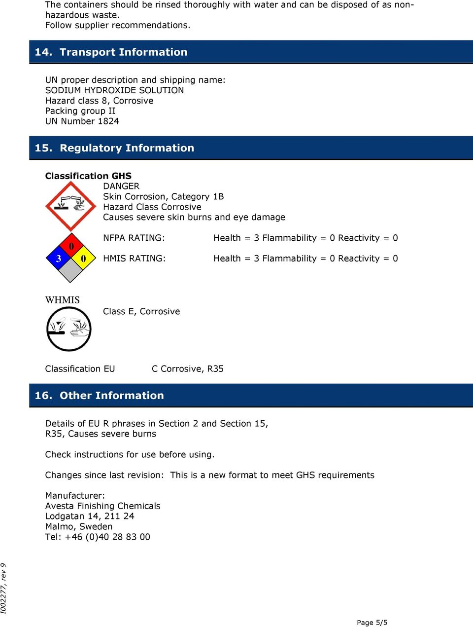 Regulatory Information Classification GHS DANGER Skin Corrosion, Category 1B Hazard Class Corrosive Causes severe skin burns and eye damage 3 0 0 NFPA RATING: Health = 3 Flammability = 0 Reactivity =