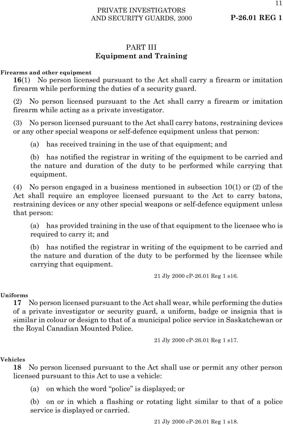 guard. (2) No person licensed pursuant to the Act shall carry a firearm or imitation firearm while acting as a private investigator.