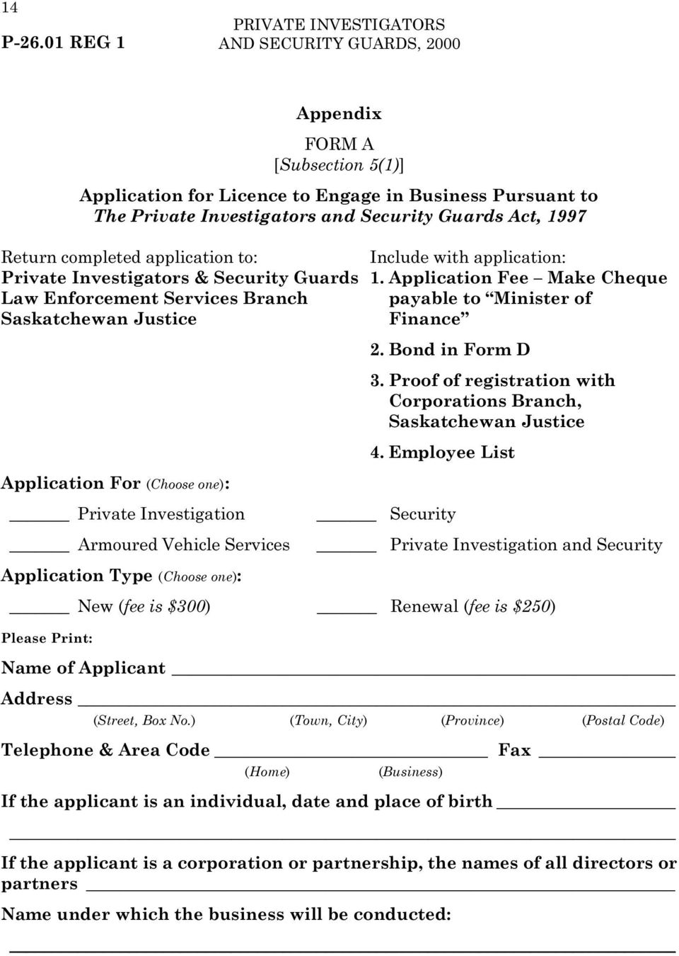 application to: Include with application: Private Investigators & Security Guards 1. Application Fee Make Cheque Law Enforcement Services Branch 1. payable to Minister of Saskatchewan Justice 1.