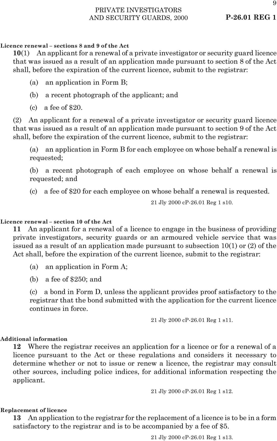 to section 8 of the Act shall, before the expiration of the current licence, submit to the registrar: (a) an application in Form B; (b) a recent photograph of the applicant; and (c) a fee of $20.