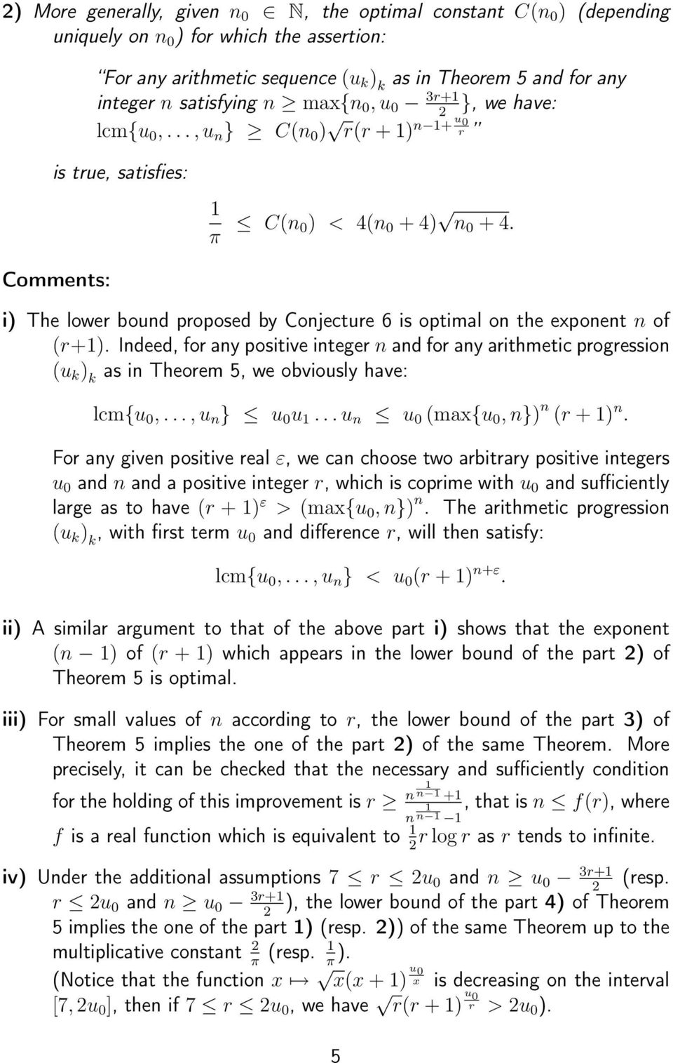 Comments: i) The lowe bound poposed by Conjectue 6 is optimal on the exponent n of (+1).
