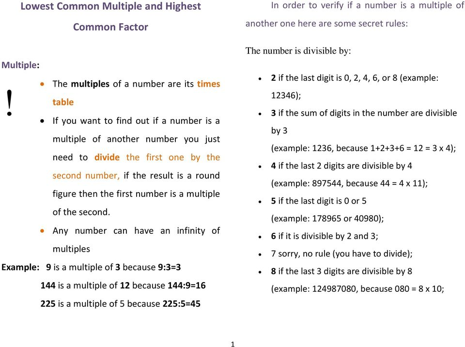 Any number can have an infinity of multiples Example: 9 is a multiple of 3 because 9:3=3 144 is a multiple of 12 because 144:9=16 225 is a multiple of 5 because 225:5=45 In order to verify if a