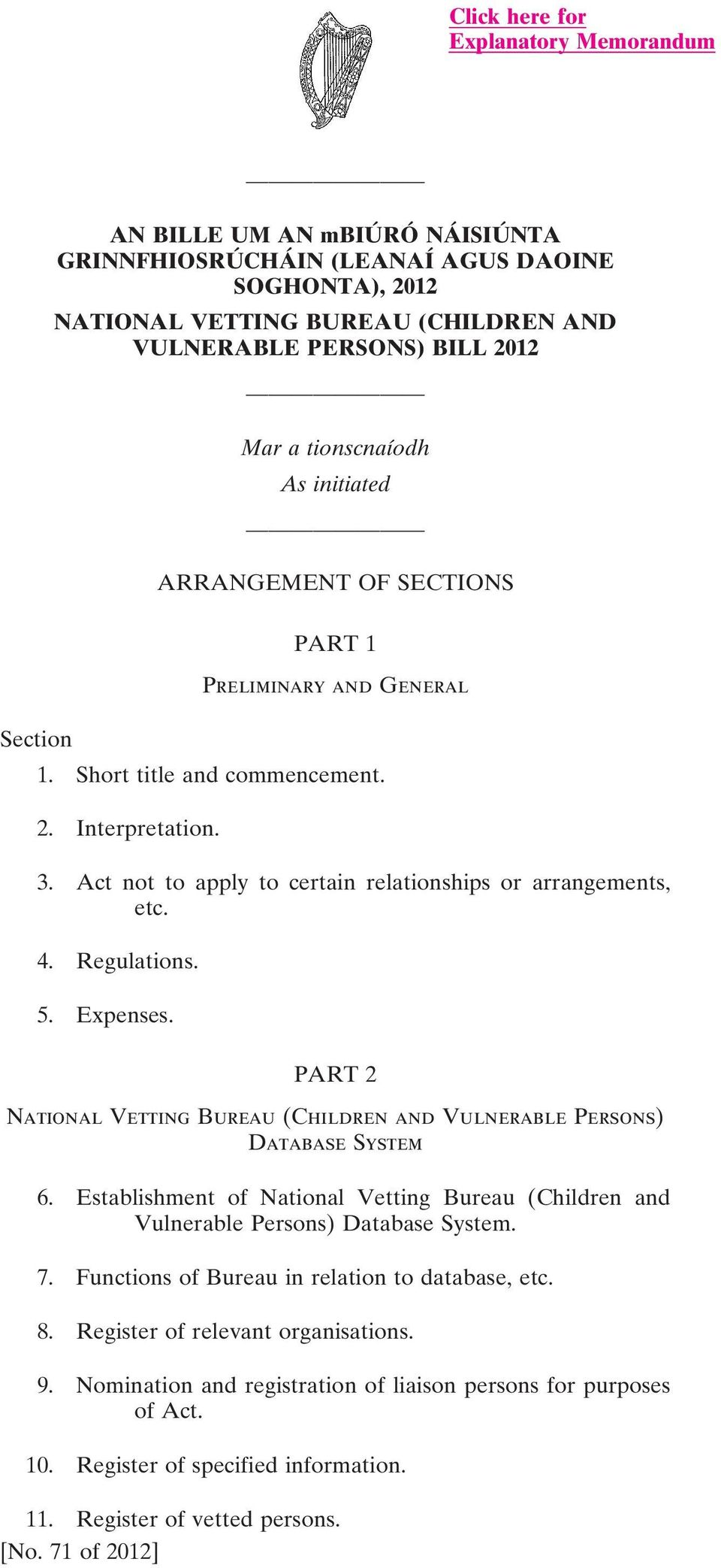 Act not to apply to certain relationships or arrangements, etc. 4. Regulations. 5. Expenses. PART 2 National Vetting Bureau (Children and Vulnerable Persons) Database System 6.